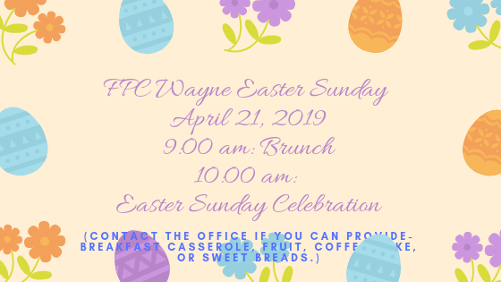 Easter Sunday brunch_ April 21st at 9_00am ( Contact the office if you can provide- Breakfast casserole, fruit, coffee cake, or sweet breads.) Easter Sunday Celebration_ April 21st at 10_00am (1)